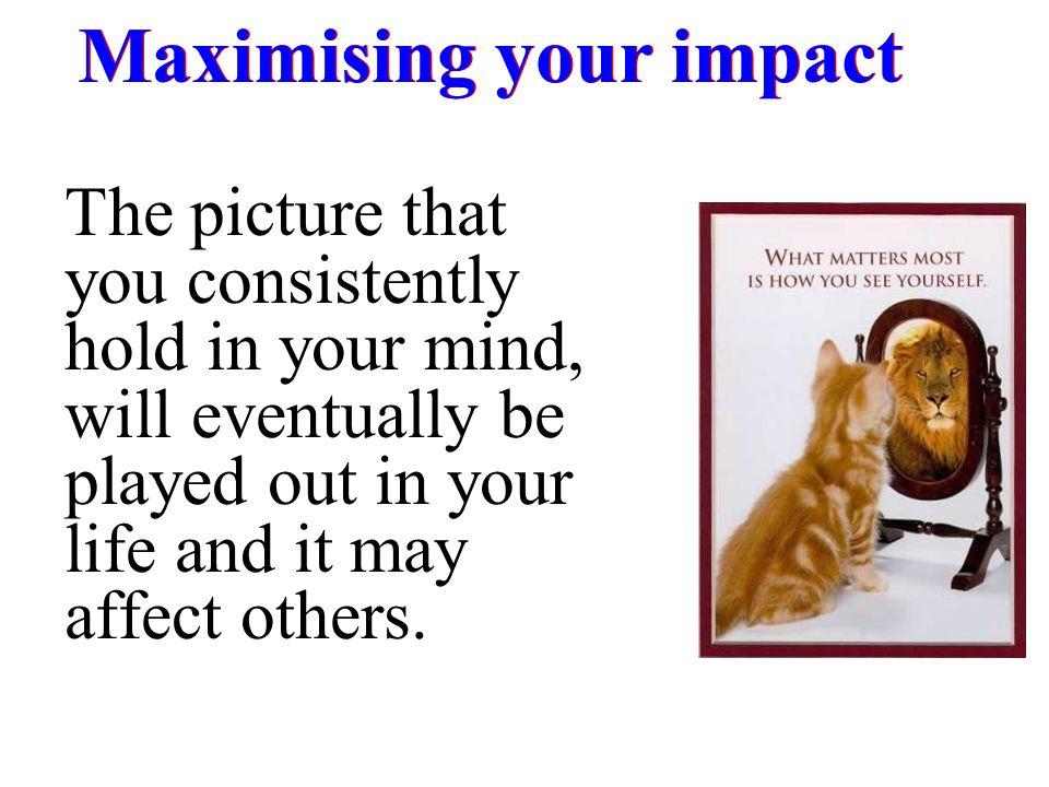 Maximising your impact