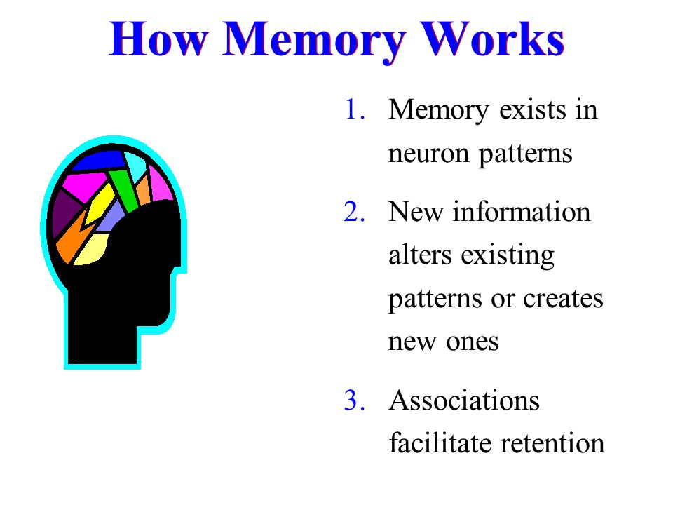 How Memory Works Memory exists in neuron patterns