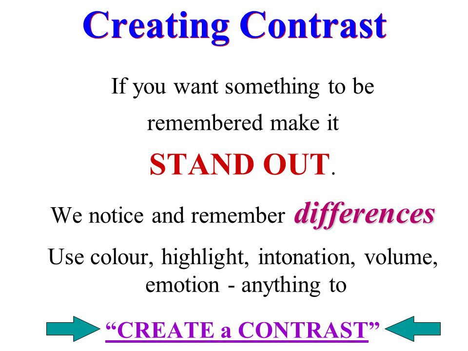 Creating Contrast STAND OUT. If you want something to be