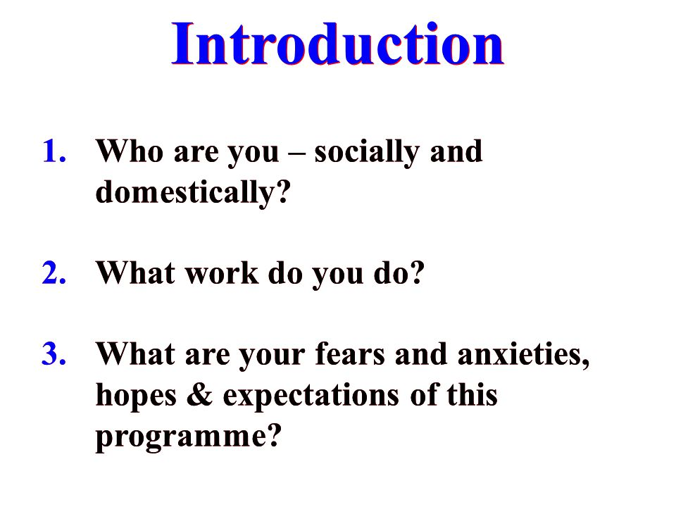 Introduction Who are you – socially and domestically
