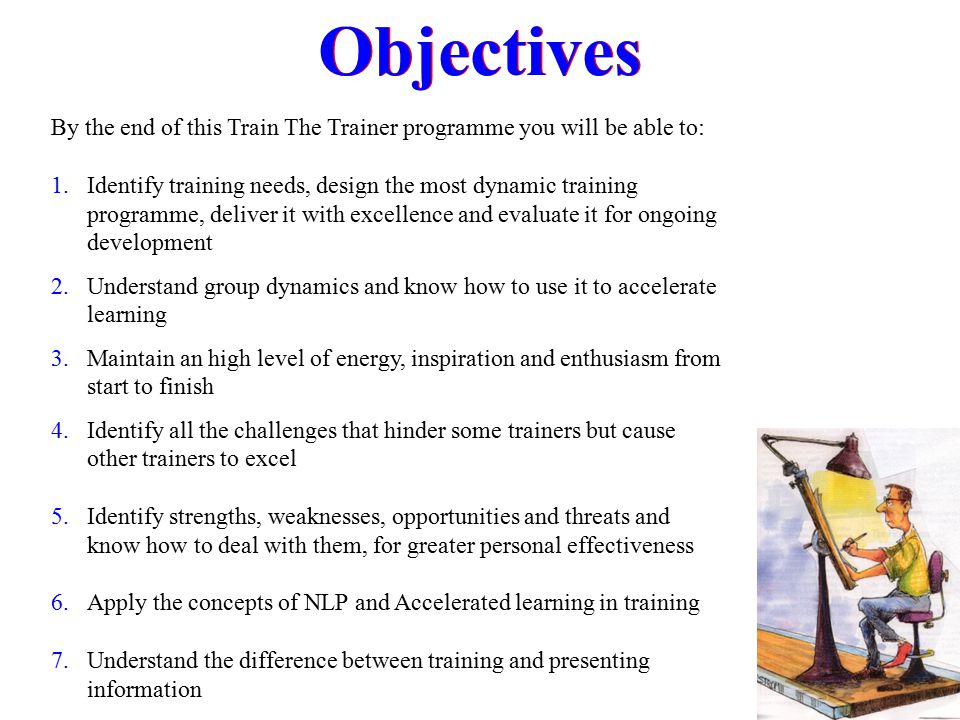 Objectives By the end of this Train The Trainer programme you will be able to: