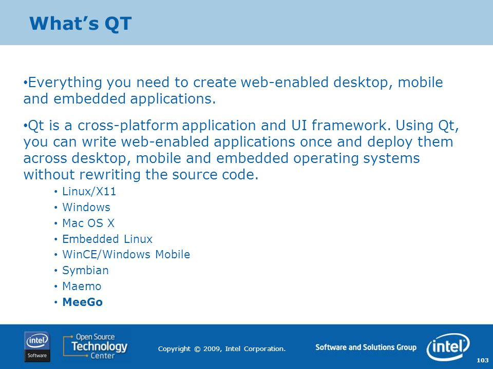 What's QT Everything you need to create web-enabled desktop, mobile and embedded applications.