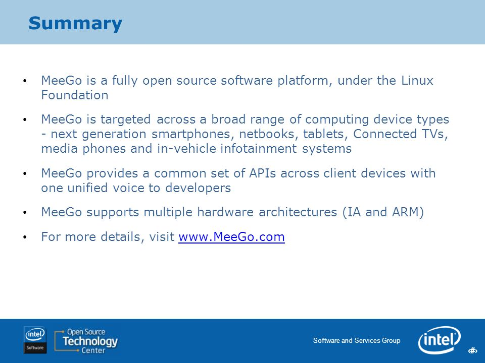 Summary MeeGo is a fully open source software platform, under the Linux Foundation.
