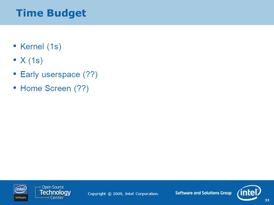 Time Budget Kernel (1s) X (1s) Early userspace ( ) Home Screen ( )