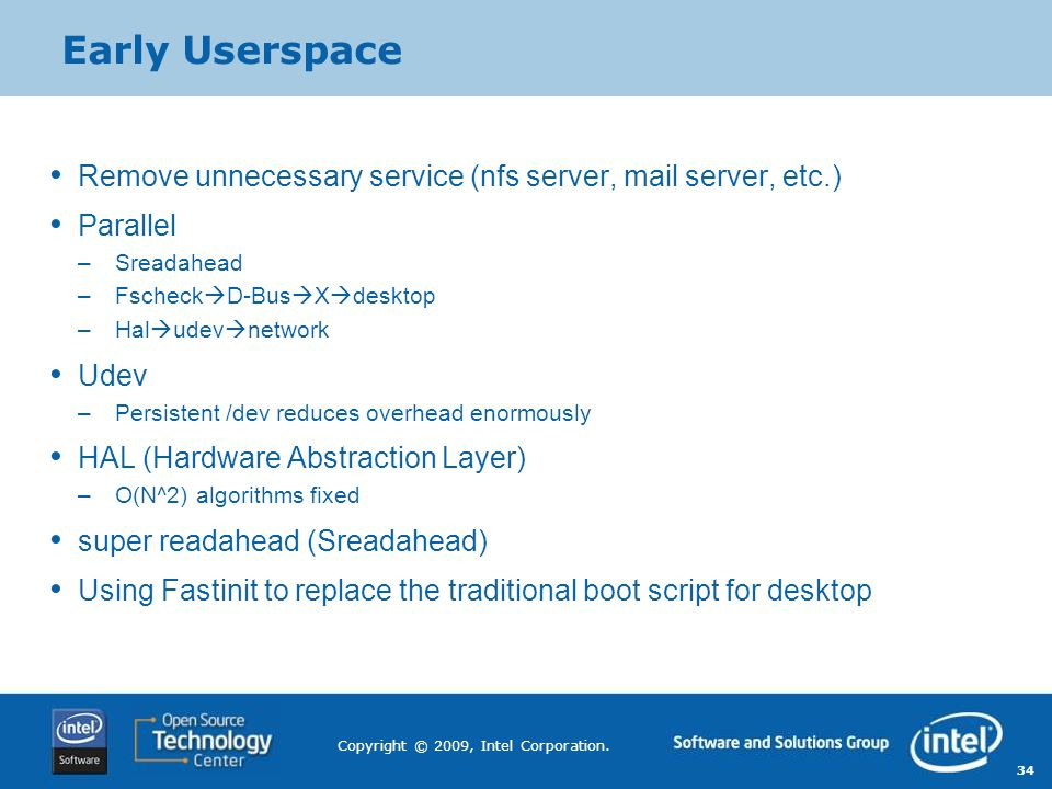 Early Userspace Remove unnecessary service (nfs server, mail server, etc.) Parallel. Sreadahead. FscheckD-BusXdesktop.