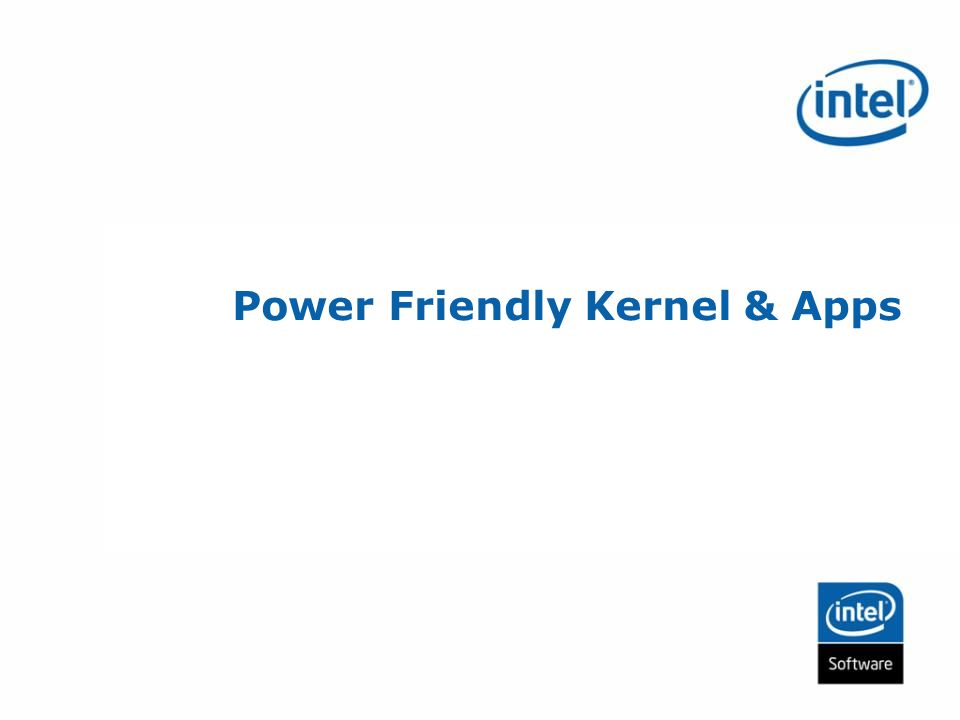 Power Friendly Kernel & Apps