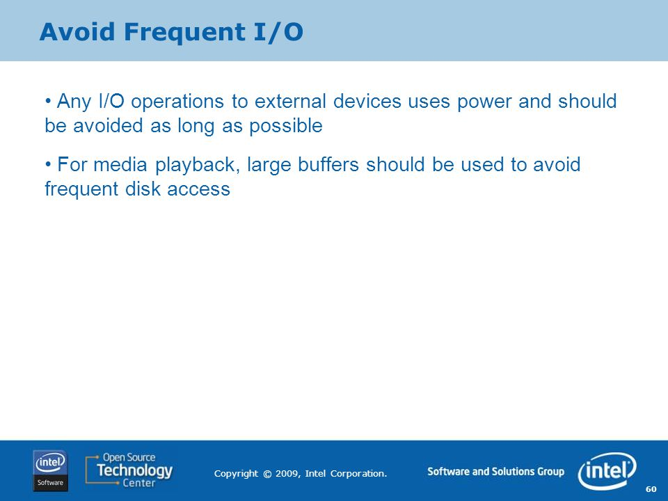 Avoid Frequent I/O Any I/O operations to external devices uses power and should be avoided as long as possible.