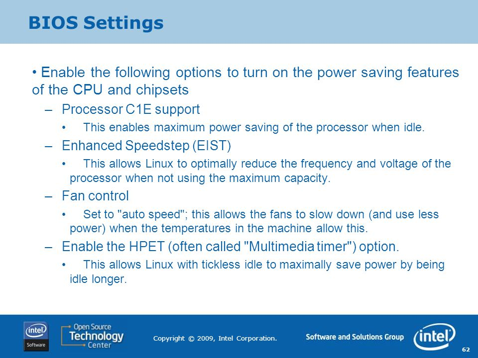BIOS Settings Enable the following options to turn on the power saving features of the CPU and chipsets.