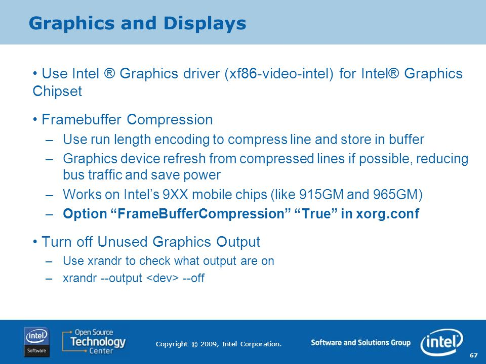 Graphics and Displays Use Intel ® Graphics driver (xf86-video-intel) for Intel® Graphics Chipset. Framebuffer Compression.
