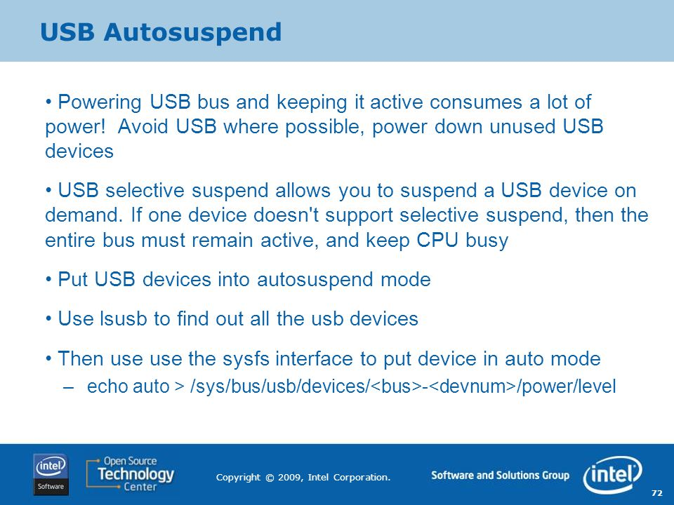 USB Autosuspend Powering USB bus and keeping it active consumes a lot of power! Avoid USB where possible, power down unused USB devices.