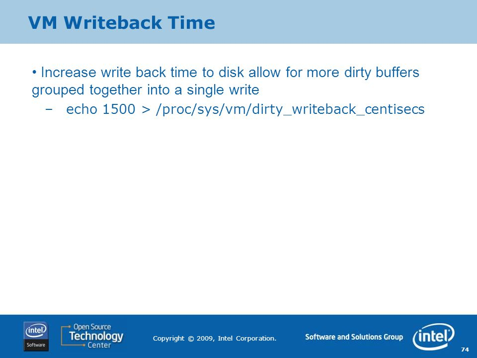VM Writeback Time Increase write back time to disk allow for more dirty buffers grouped together into a single write.