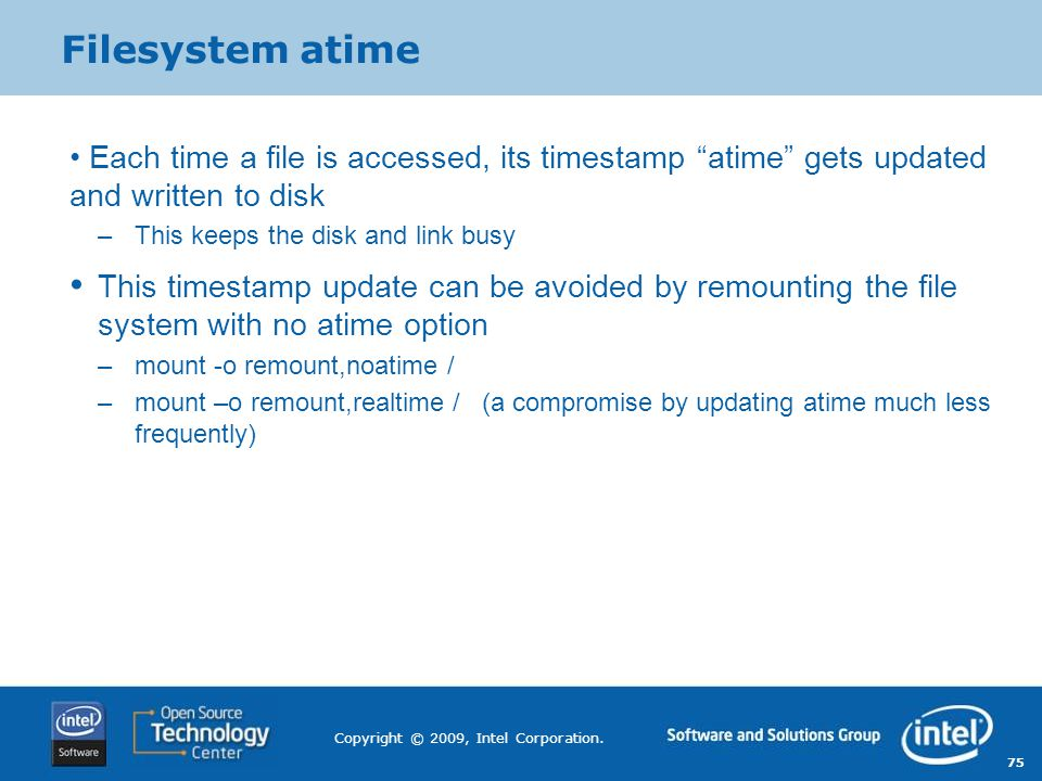 Filesystem atime Each time a file is accessed, its timestamp atime gets updated and written to disk.