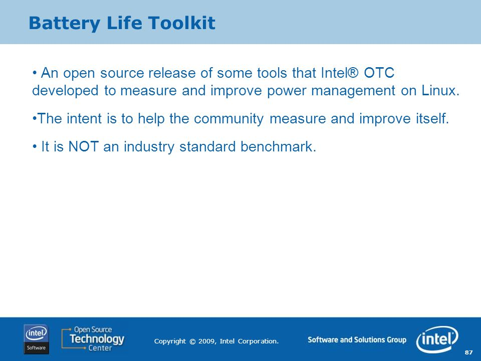Battery Life Toolkit An open source release of some tools that Intel® OTC developed to measure and improve power management on Linux.