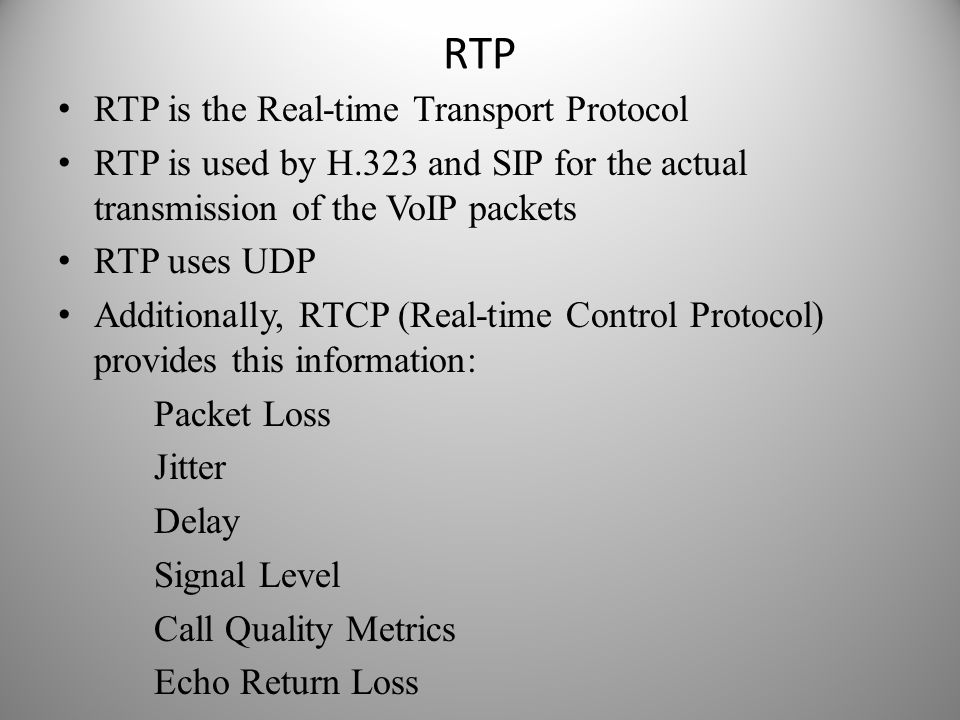 RTP RTP is the Real-time Transport Protocol