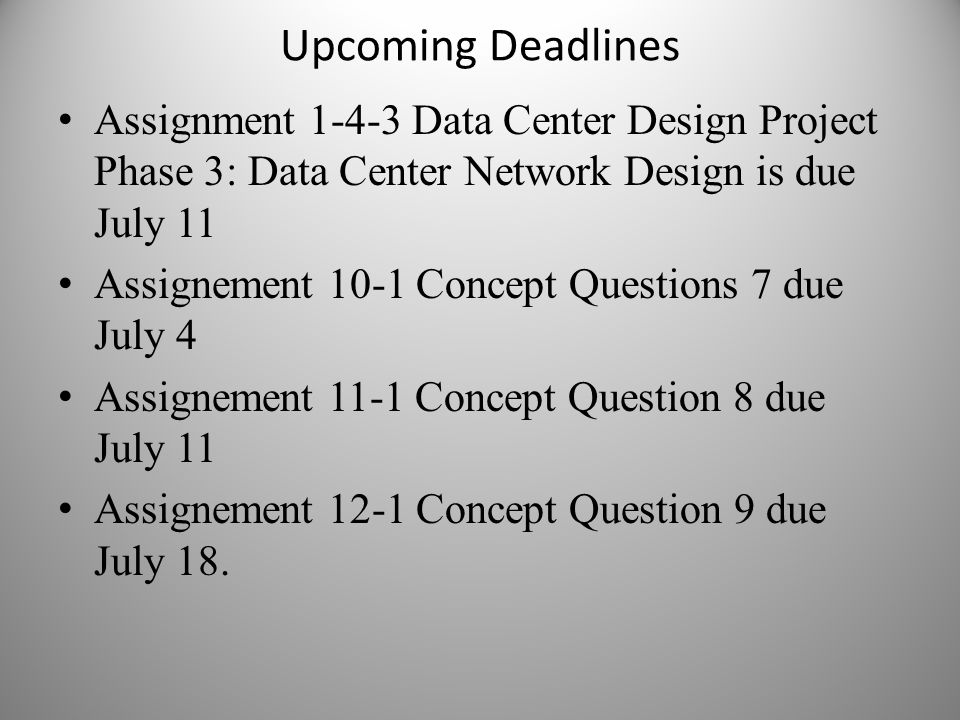 Upcoming Deadlines Assignment 1-4-3 Data Center Design Project Phase 3: Data Center Network Design is due July 11.