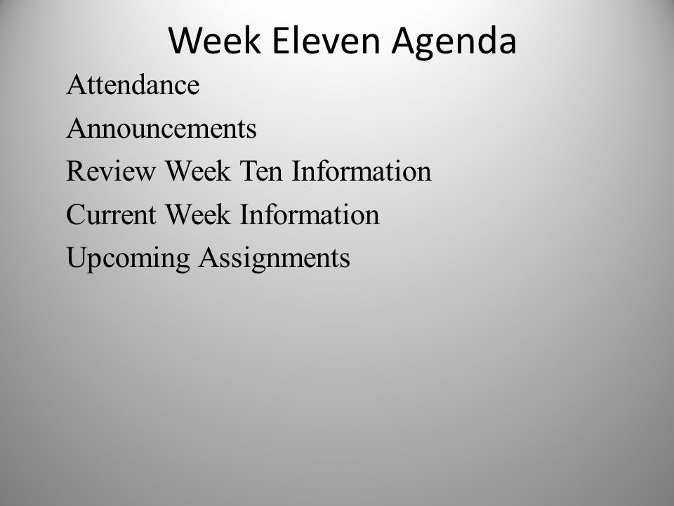 Week Eleven Agenda Announcements Review Week Ten Information