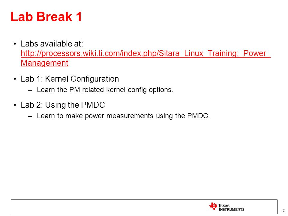 Lab Break 1 Labs available at: http://processors.wiki.ti.com/index.php/Sitara_Linux_Training:_Power_ Management.