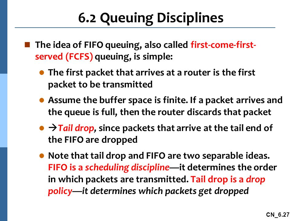 6.2 Queuing Disciplines The idea of FIFO queuing, also called first-come-first-served (FCFS) queuing, is simple:
