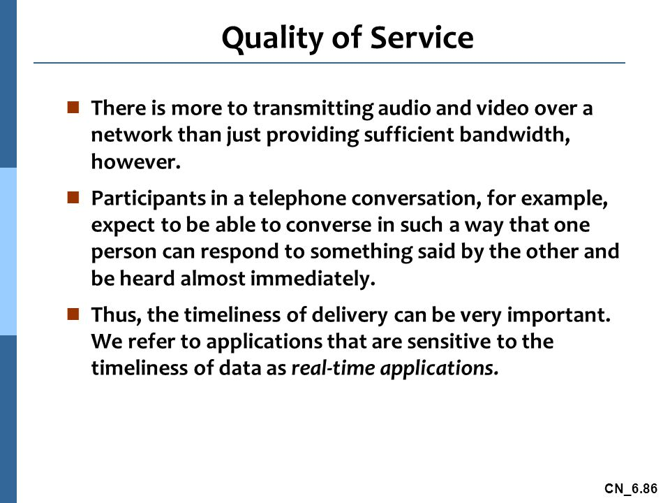 Quality of Service There is more to transmitting audio and video over a network than just providing sufficient bandwidth, however.