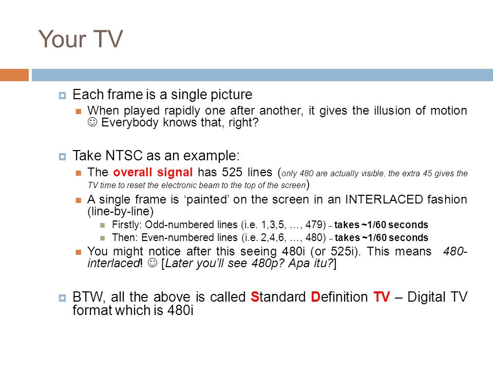 Your TV Each frame is a single picture Take NTSC as an example: