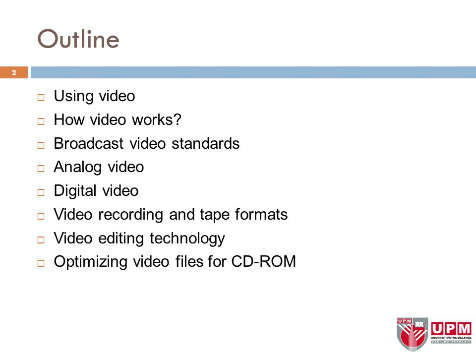 Outline Using video How video works Broadcast video standards