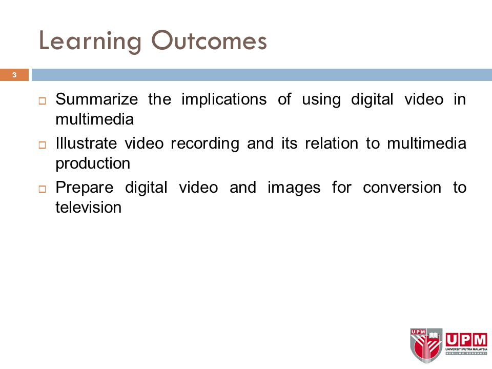 Learning Outcomes Summarize the implications of using digital video in multimedia.