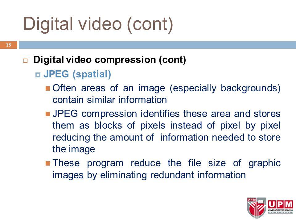 Digital video (cont) Digital video compression (cont) JPEG (spatial)