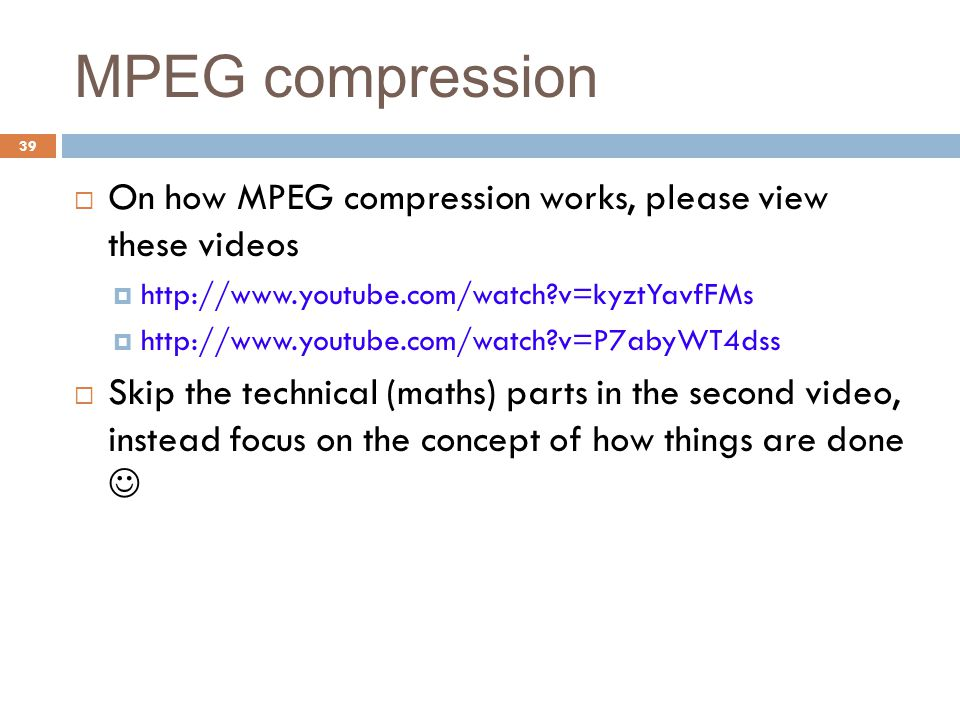 MPEG compression On how MPEG compression works, please view these videos. http://www.youtube.com/watch v=kyztYavfFMs.