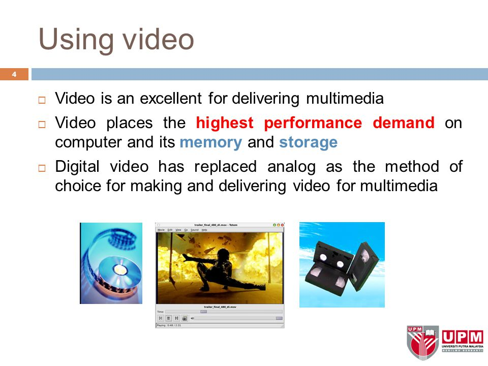 Using video Video is an excellent for delivering multimedia
