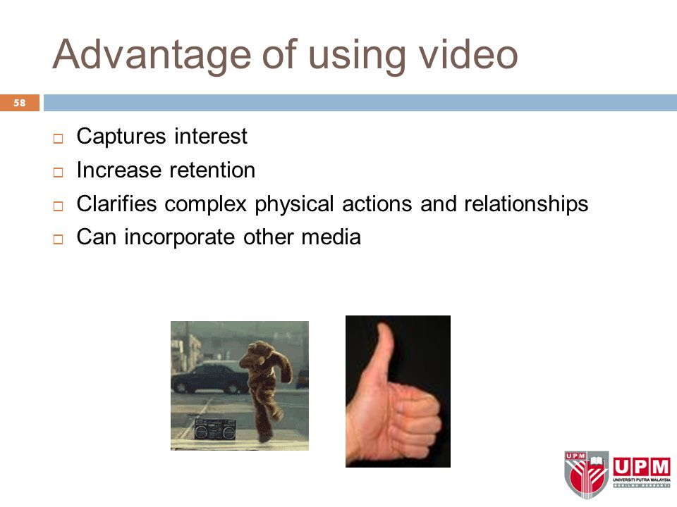 Advantage of using video