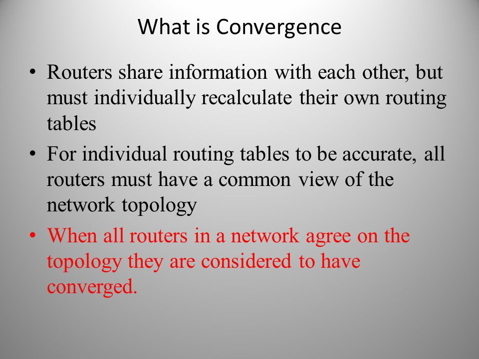 What is Convergence Routers share information with each other, but must individually recalculate their own routing tables.