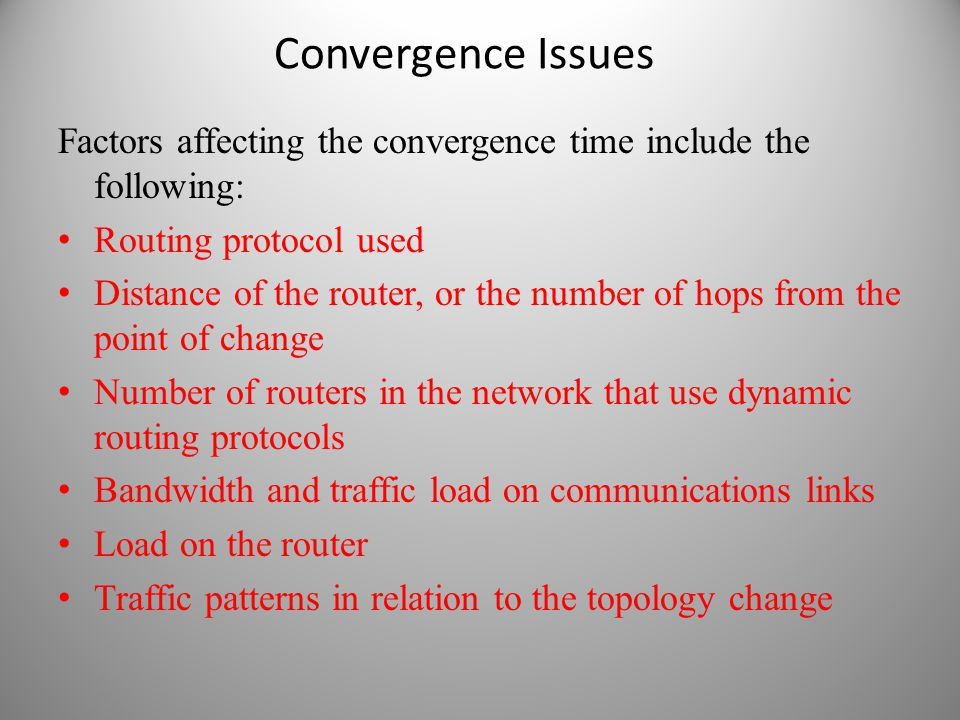 Convergence Issues Factors affecting the convergence time include the following: Routing protocol used.