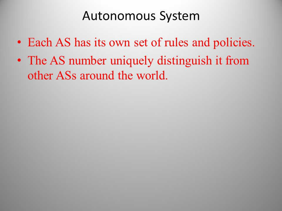 Autonomous System Each AS has its own set of rules and policies.
