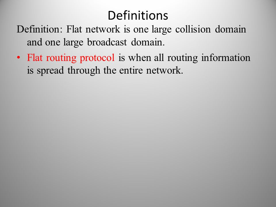 Definitions Definition: Flat network is one large collision domain and one large broadcast domain.