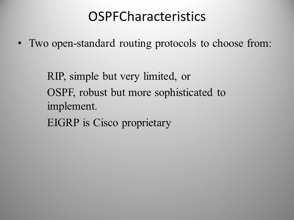 OSPFCharacteristics Two open-standard routing protocols to choose from: RIP, simple but very limited, or.
