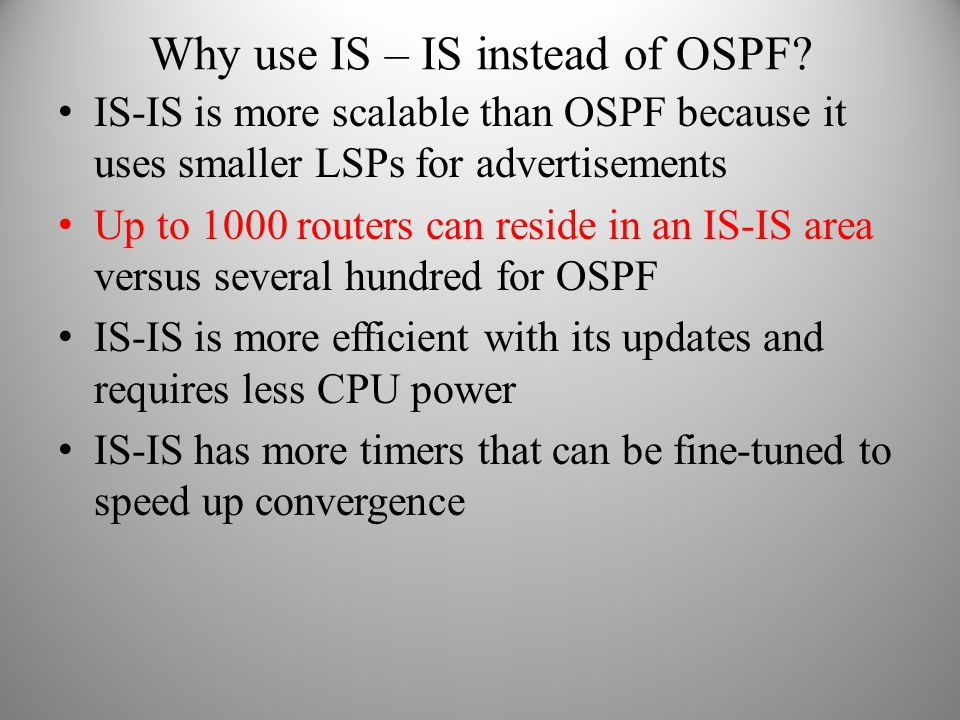 Why use IS – IS instead of OSPF
