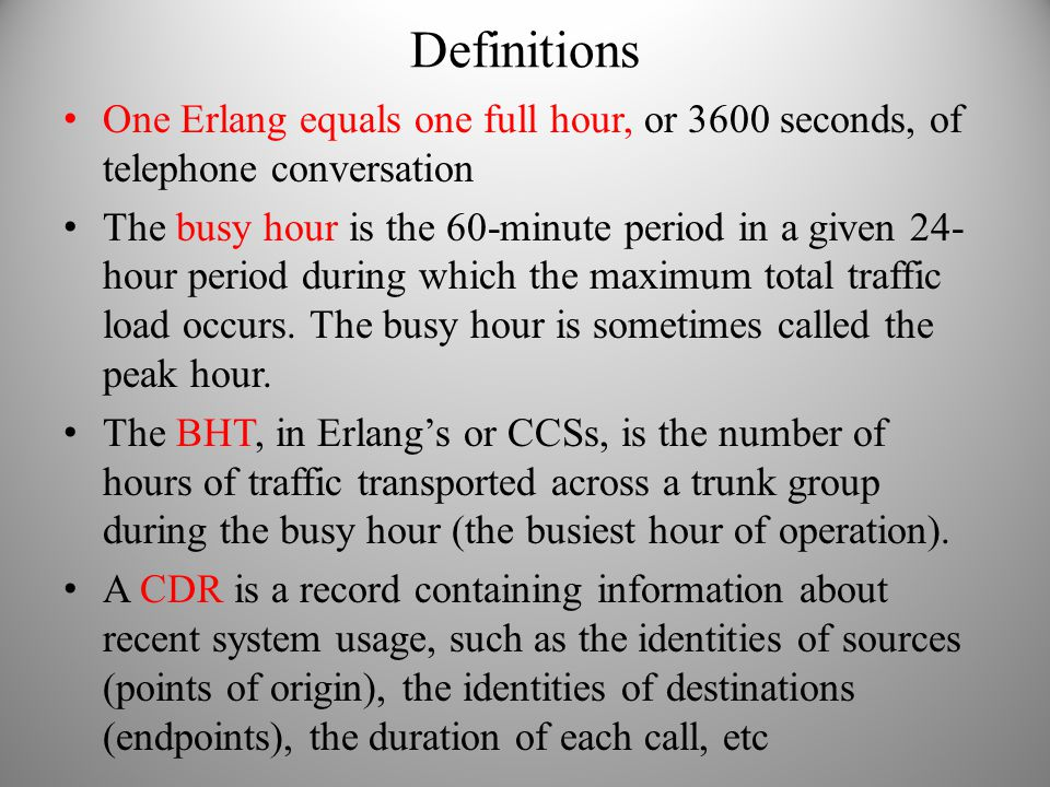 Definitions One Erlang equals one full hour, or 3600 seconds, of telephone conversation.