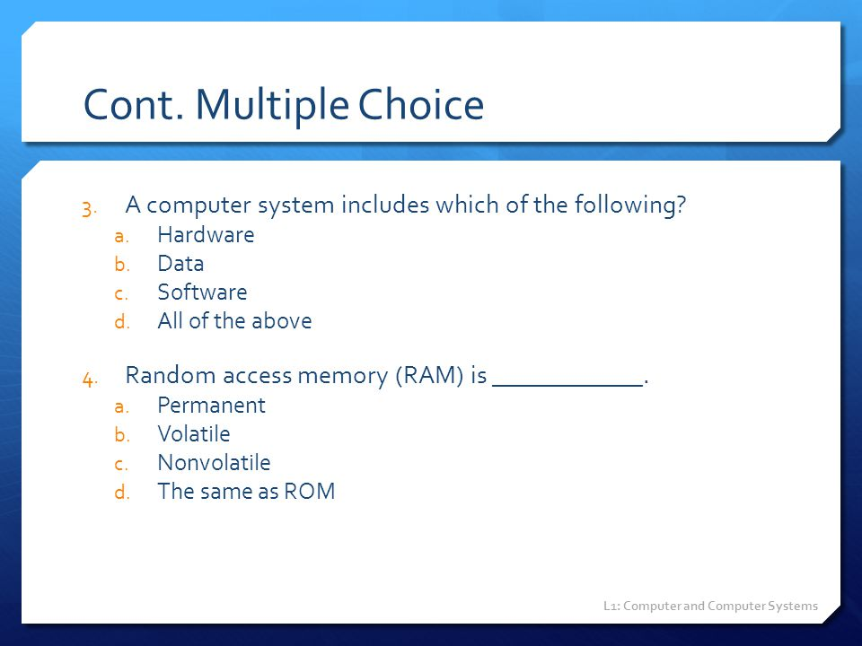 Cont. Multiple Choice A computer system includes which of the following Hardware. Data. Software.