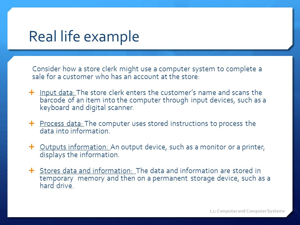Real life example Consider how a store clerk might use a computer system to complete a sale for a customer who has an account at the store: