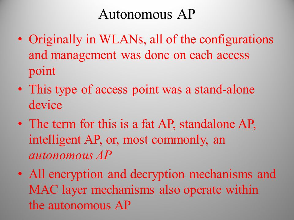 Autonomous AP Originally in WLANs, all of the configurations and management was done on each access point.