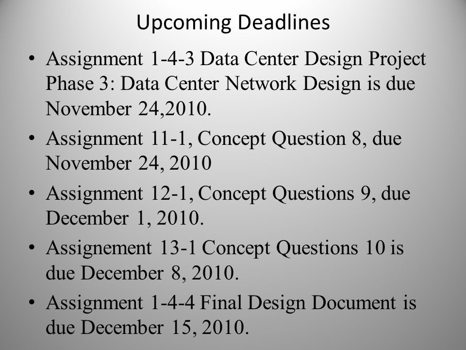 Upcoming Deadlines Assignment 1-4-3 Data Center Design Project Phase 3: Data Center Network Design is due November 24,2010.