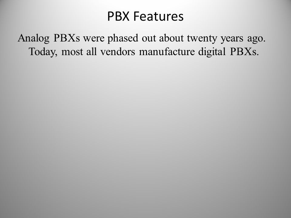 PBX Features Analog PBXs were phased out about twenty years ago.