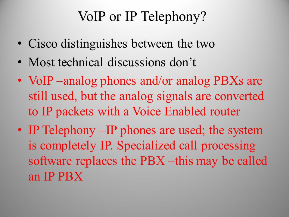 VoIP or IP Telephony Cisco distinguishes between the two