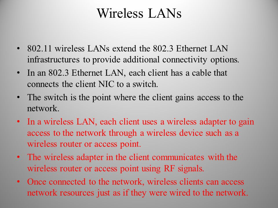 Wireless LANs 802.11 wireless LANs extend the 802.3 Ethernet LAN infrastructures to provide additional connectivity options.