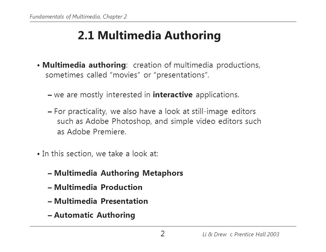 • Multimedia authoring: creation of multimedia productions,