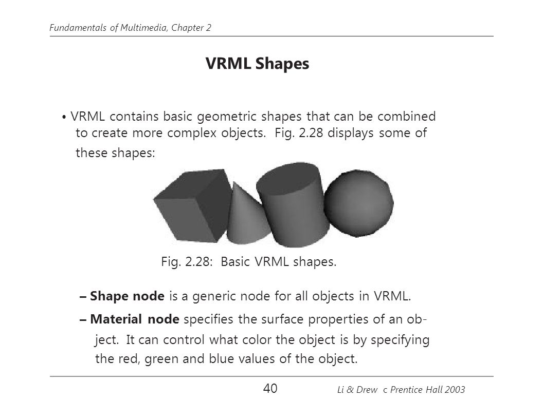 • VRML contains basic geometric shapes that can be combined