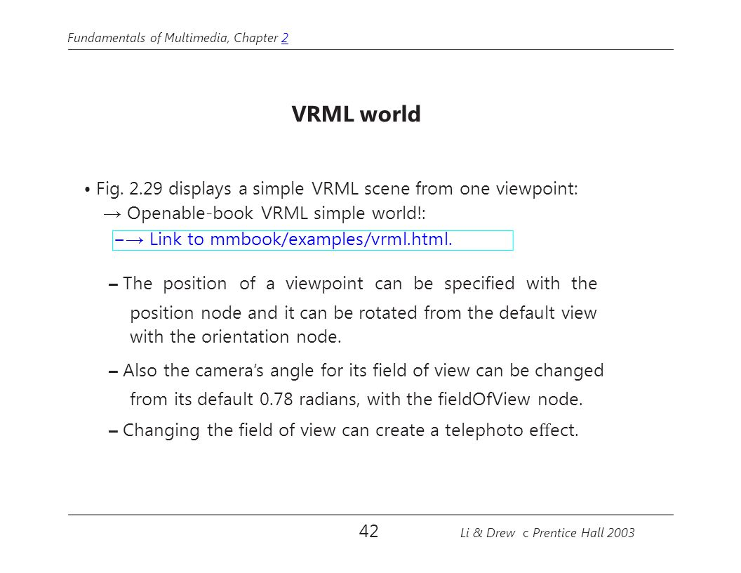 • Fig. 2.29 displays a simple VRML scene from one viewpoint: