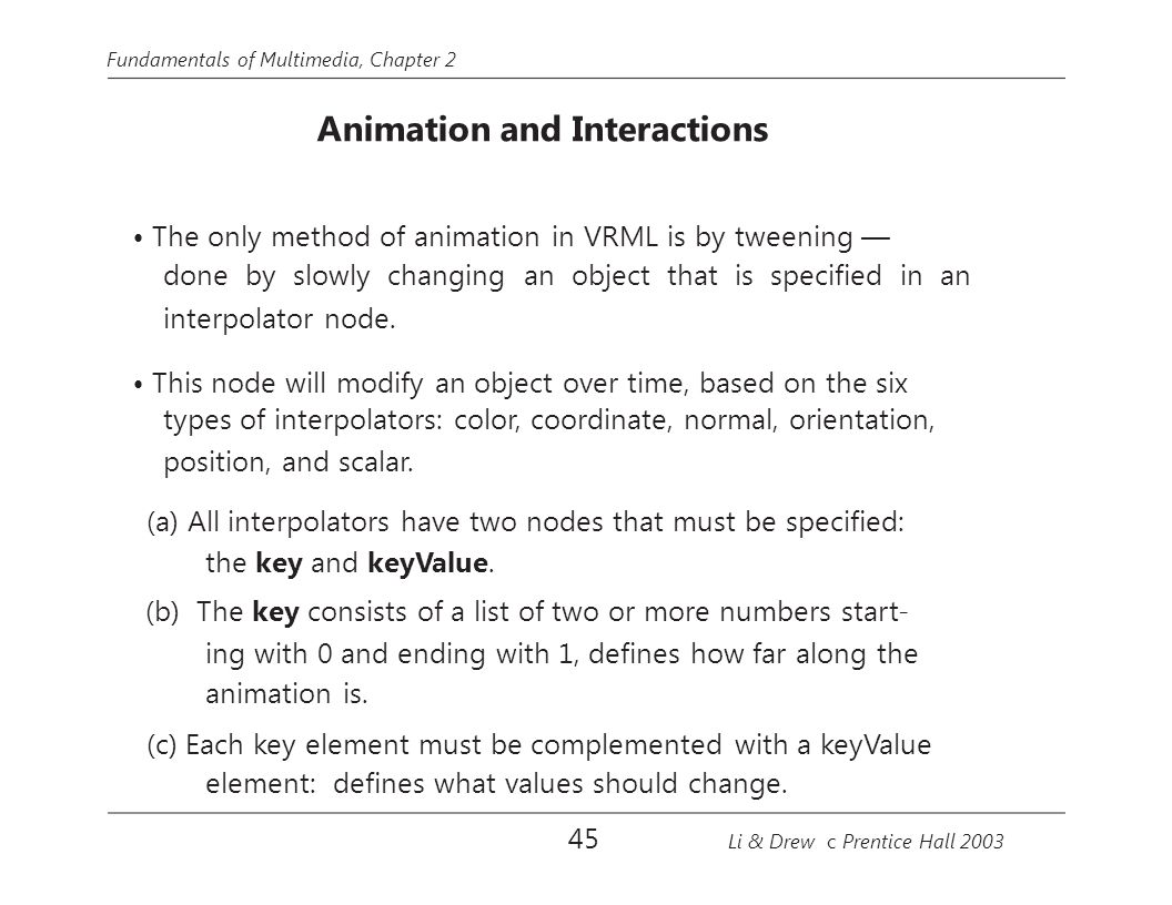• The only method of animation in VRML is by tweening —