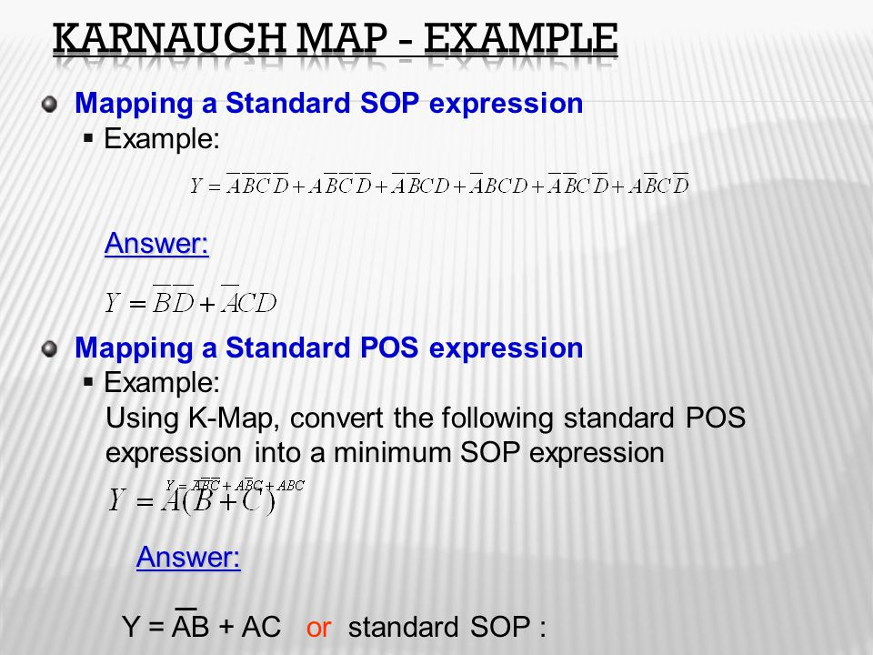 Karnaugh Map - Example Mapping a Standard SOP expression Example: