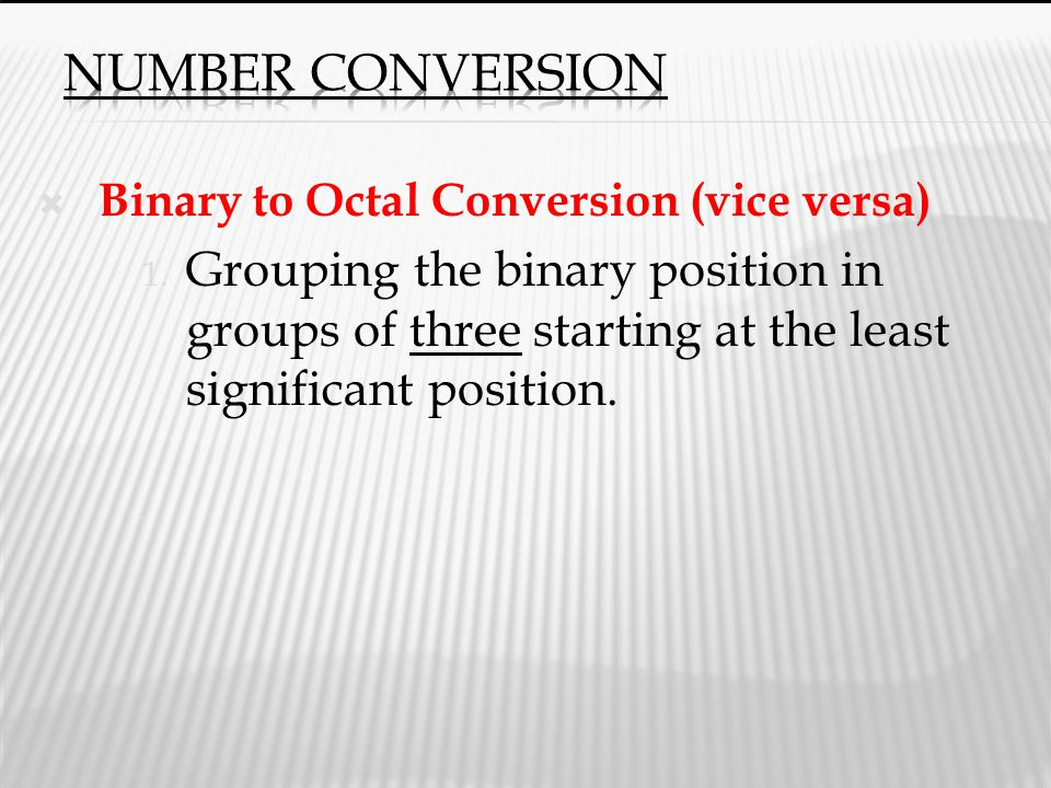 Number Conversion Binary to Octal Conversion (vice versa)